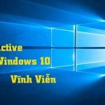 hướng dẫn active, kích hoạt Win 10 vĩnh viễn