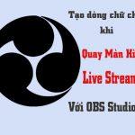 tạo chữ chạy khi phát live stream bằng obs studio